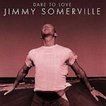 Dare To Love - Jimmy Somerville