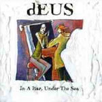 In A Bar, Under The Sea - dEUS