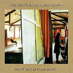 Dance Hall At Louse Point - {Polly Jean Harvey} +  {John Parish}