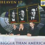 Bigger Than America - Heaven 17