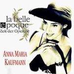 La belle epoque - Zeit der Operette - Anna Maria Kaufmann