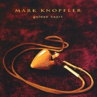 Golden Heart - Mark Knopfler