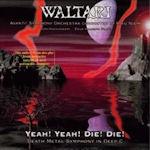 Yeah! Yeah! Die! Die! (Death Metal Symphony In Deep C) - Waltari