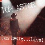 Das Beste ...Live - Tom Astor
