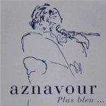 Plus bleu - Charles Aznavour