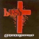 Deconstructed - Bush