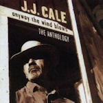 Anyway The Wind Blows - The Anthology - J.J. Cale