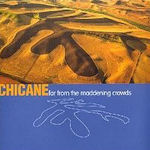 Far From The Maddening Crowds - Chicane