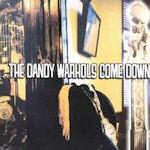 ... The Dandy Warhols Come Down - Dandy Warhols