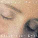 Close Your Eyes - Stacey Kent