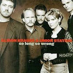 So Long So Wrong - {Alison Krauss} + Union Station