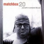 Yourself Or Someone Like You - Matchbox Twenty