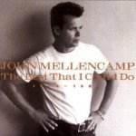 The Best That I Could Do - 1978 - 1988 - John Mellencamp