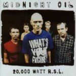 20.000 Watt R.S.L. - Midnight Oil