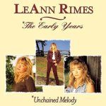 The Early Years: Unchained Melody - LeAnn Rimes