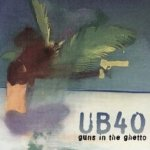 Guns In The Ghetto - UB 40
