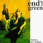 Believe, My Friend... - End Of Green