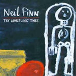 Try Whistling This - Neil Finn