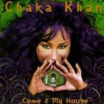 Come 2 My House - Chaka Khan