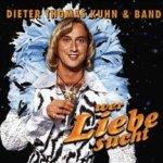 Wer Liebe sucht - {Dieter Thomas Kuhn} + Band
