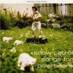 Songs For Polarbears - Snow Patrol