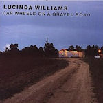 Car Wheels On A Gravel Road - Lucinda Williams
