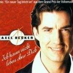 Ich kann nicht leben ohne dich - Axel Becker
