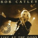 Live At The Gods - Bob Catley