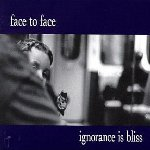 Ignorance Is Bliss - Face To Face