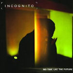 No Time Like The Future - Incognito