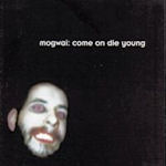 Come On Die Young - Mogwai