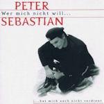 Wer mich nicht will... hat mich auch nicht verdient - Peter Sebastian