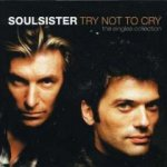 Try Not To Cry - The Singles Collection - Soulsister