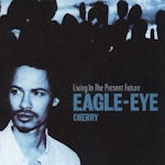 Living In The Present Future - Eagle-Eye Cherry