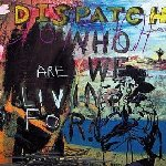 Who Are We Living For? - Dispatch