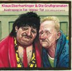 Austropop in Tot-Weiss-Tot - 2000 Jahre sind genug - Klaus Eberhartinger + die Gruftgranaten