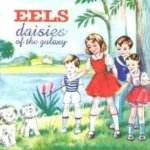 Daisies Of The Galaxy - Eels