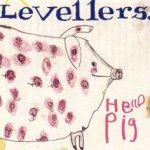 Hello Pig - Levellers