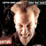 Bier her Now - Lotto King Karl
