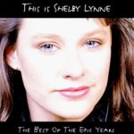 This Is Shelby Lynne - The Best Of The Epic Years - Shelby Lynne