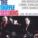The Skiffle Sessions - Live in Belfast 1998 - Van Morrison + Lonnie Donegan + Chris Barber