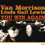 You Win Again - {Van Morrison} + Linda Gail Lewis