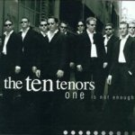One Is Not Enough - Ten Tenors
