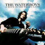 A Rock In The Weary Land - Waterboys