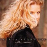 Real Live Woman - Trisha Yearwood