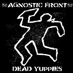 Dead Yuppies - Agnostic Front