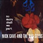 No More Shall We Part - {Nick Cave} + the Bad Seeds
