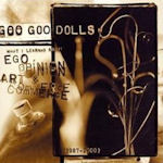What I Learned About Ego, Opinion, Art And Commerce - Goo Goo Dolls