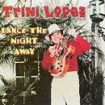 Dance The Night Away - Trini Lopez