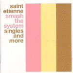 Smash The System: Singles And More - Saint Etienne